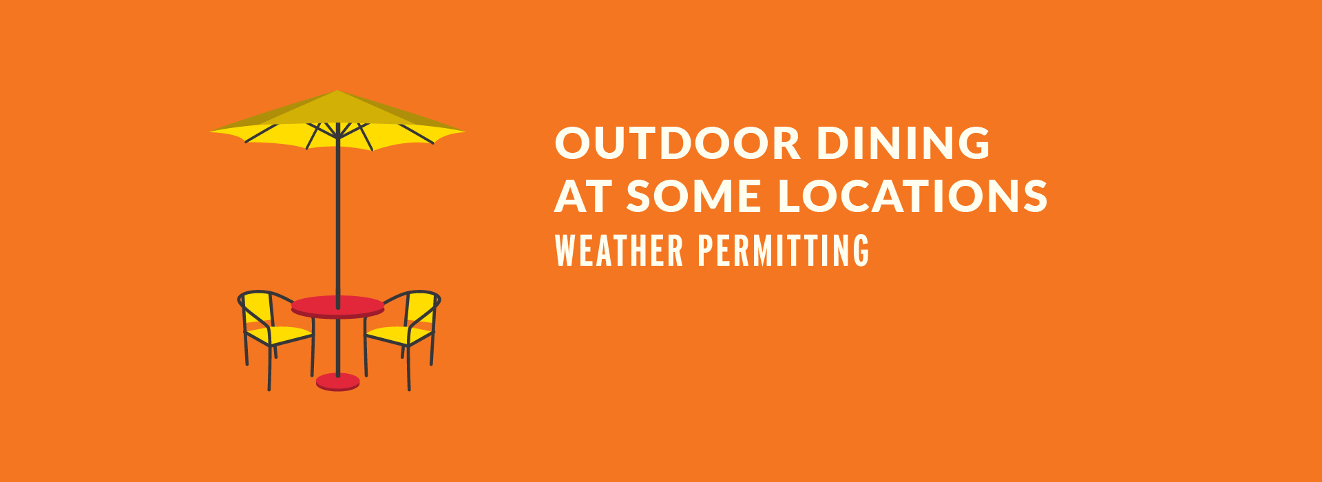 OUTDOOR DINING AVAILABLE AT SOME LOCATIONS